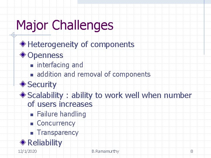Major Challenges Heterogeneity of components Openness n n interfacing and addition and removal of