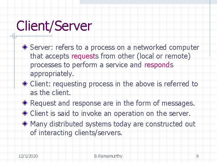 Client/Server: refers to a process on a networked computer that accepts requests from other
