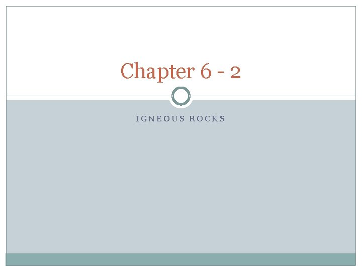 Chapter 6 - 2 IGNEOUS ROCKS