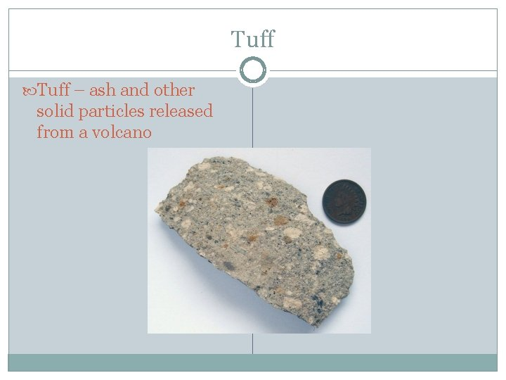 Tuff – ash and other solid particles released from a volcano