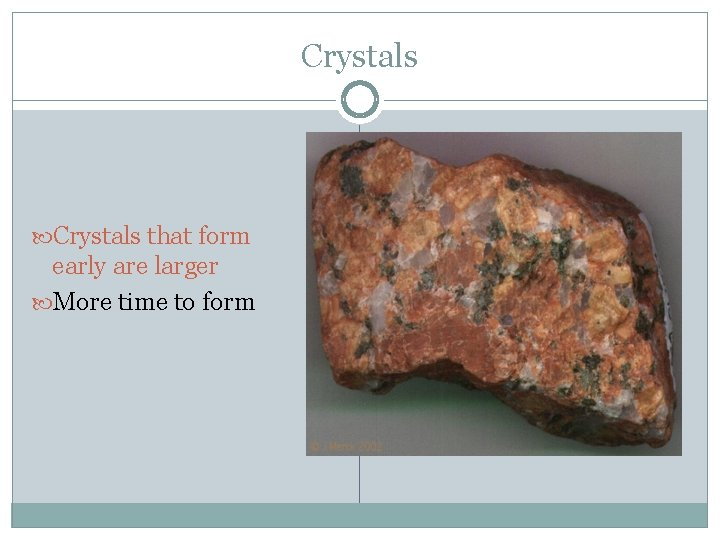 Crystals that form early are larger More time to form