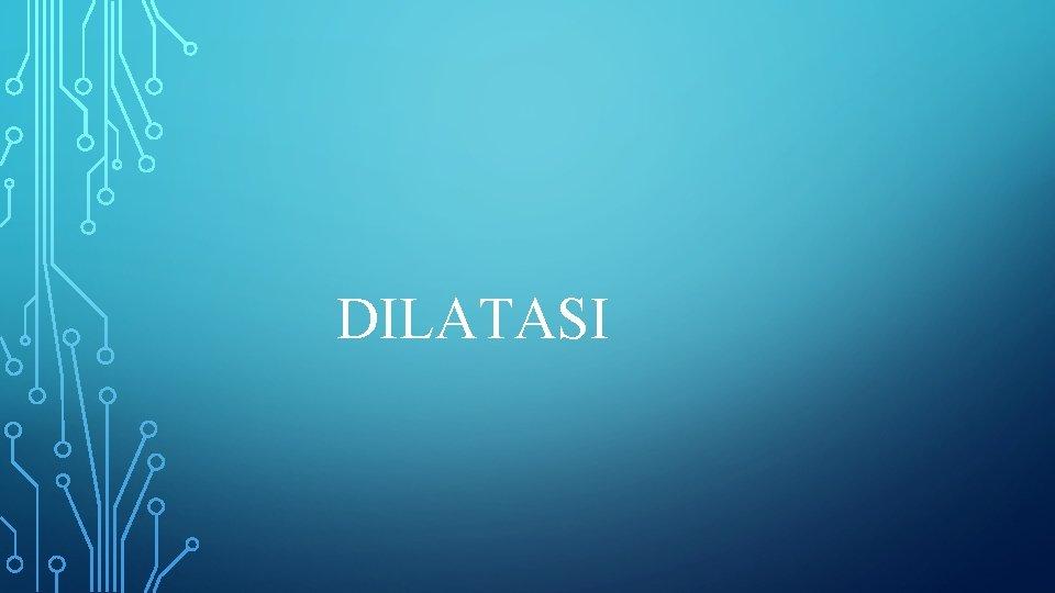 DILATASI