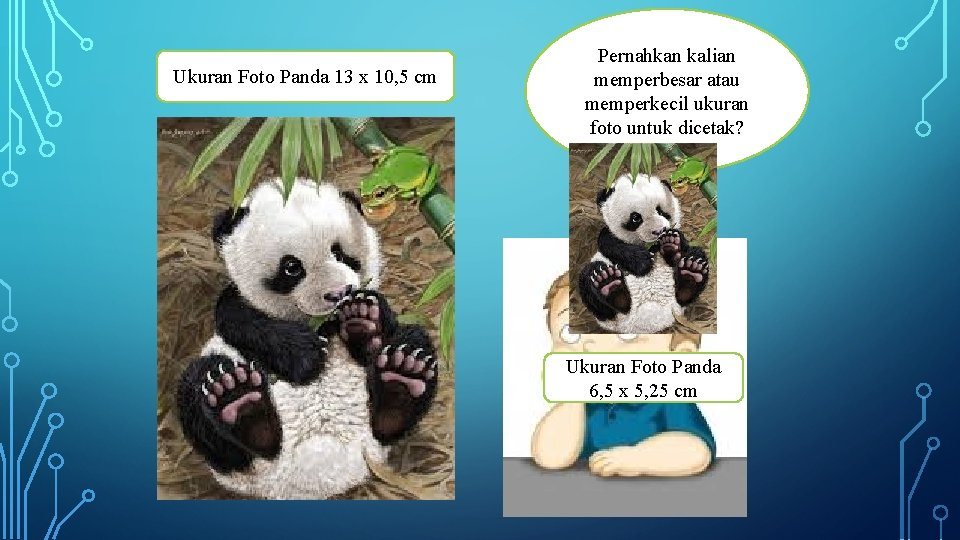 Ukuran Foto Panda 13 x 10, 5 cm Pernahkan kalian memperbesar atau memperkecil ukuran