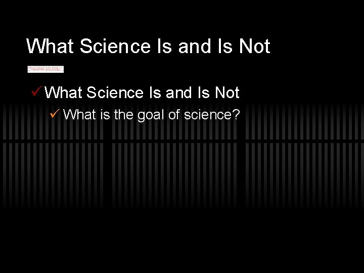 What Science Is and Is Not ü What is the goal of science?