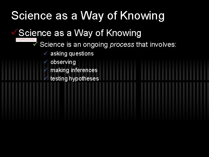 Science as a Way of Knowing ü Science is an ongoing process that involves: