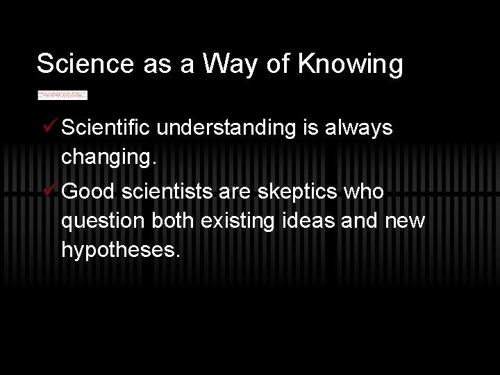 Science as a Way of Knowing ü Scientific understanding is always changing. ü Good