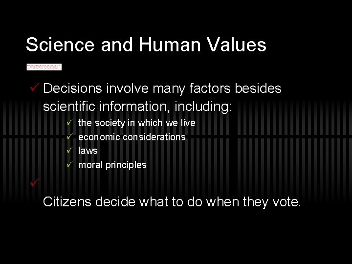 Science and Human Values ü Decisions involve many factors besides scientific information, including: ü
