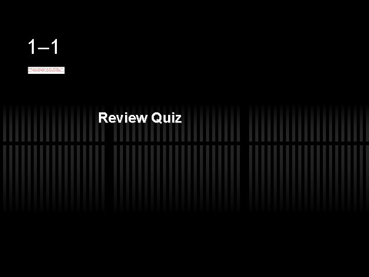 1– 1 Review Quiz