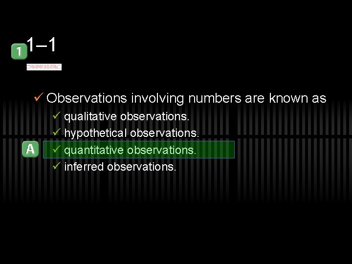 1– 1 ü Observations involving numbers are known as ü qualitative observations. ü hypothetical