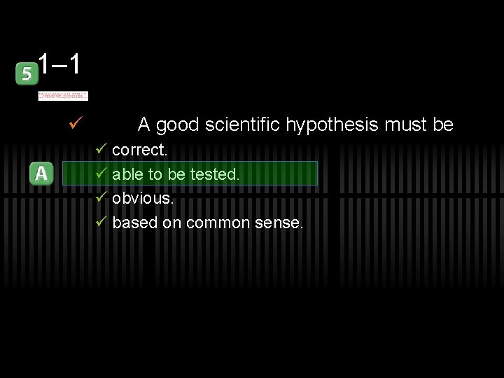 1– 1 ü A good scientific hypothesis must be ü correct. ü able to