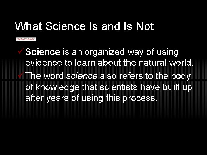 What Science Is and Is Not ü Science is an organized way of using
