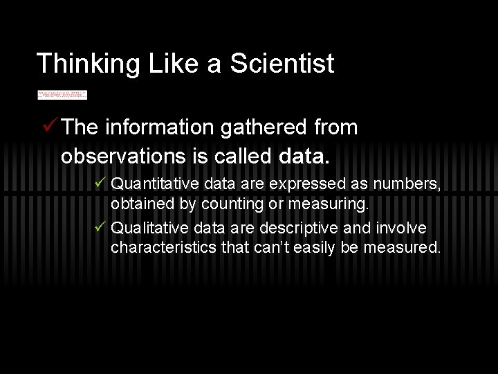 Thinking Like a Scientist ü The information gathered from observations is called data. ü