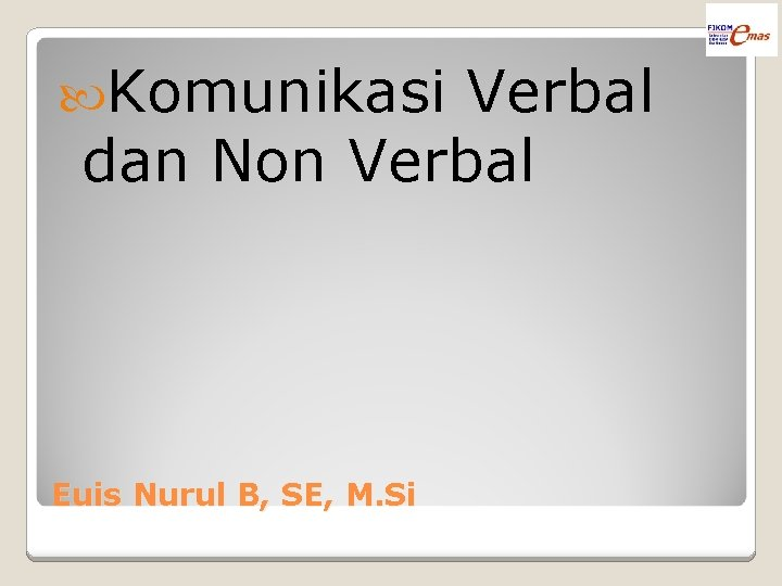 Komunikasi Verbal dan Non Verbal Euis Nurul B, SE, M. Si