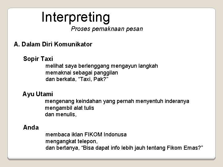 Interpreting Proses pemaknaan pesan A. Dalam Diri Komunikator Sopir Taxi melihat saya berlenggang mengayun