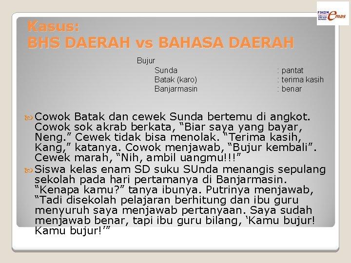 Kasus: BHS DAERAH vs BAHASA DAERAH Bujur Sunda Batak (karo) Banjarmasin Cowok : pantat