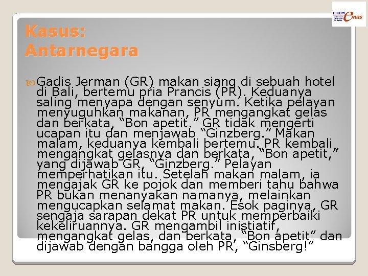 Kasus: Antarnegara Gadis Jerman (GR) makan siang di sebuah hotel di Bali, bertemu pria