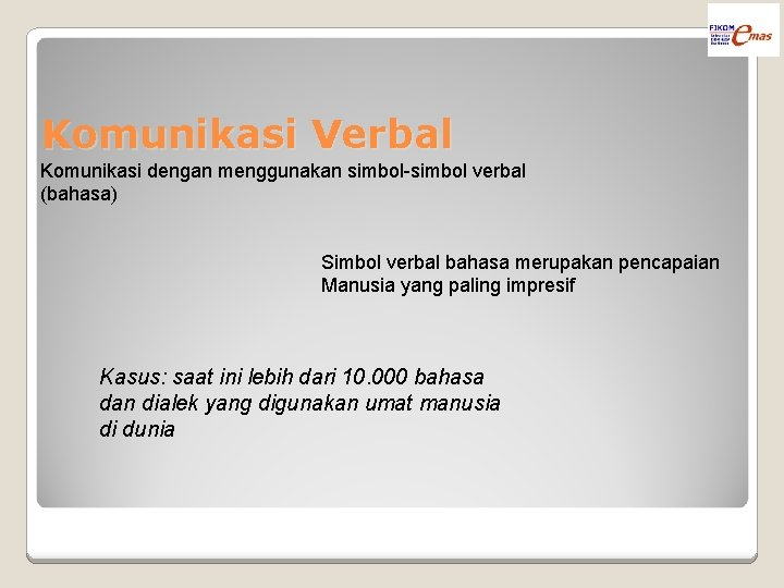 Komunikasi Verbal Komunikasi dengan menggunakan simbol-simbol verbal (bahasa) Simbol verbal bahasa merupakan pencapaian Manusia