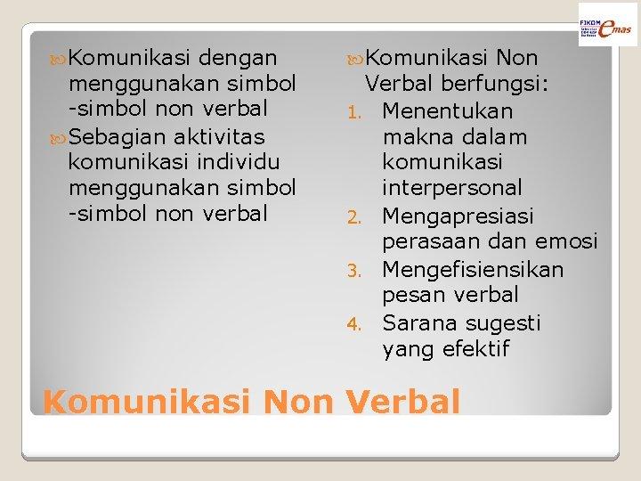 Komunikasi dengan menggunakan simbol -simbol non verbal Sebagian aktivitas komunikasi individu menggunakan simbol