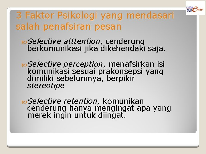 3 Faktor Psikologi yang mendasari salah penafsiran pesan Selective atttention, cenderung berkomunikasi jika dikehendaki