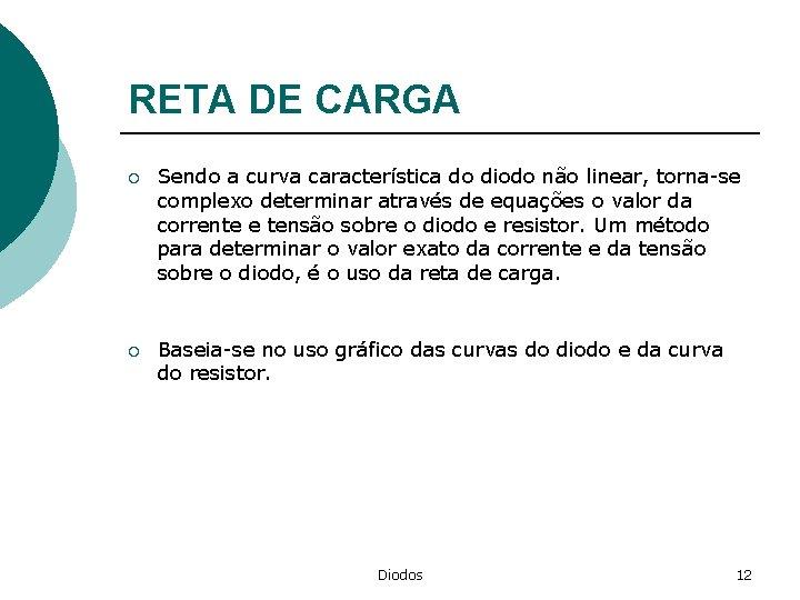RETA DE CARGA ¡ Sendo a curva característica do diodo não linear, torna-se complexo
