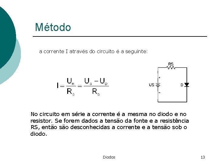 Método a corrente I através do circuito é a seguinte: No circuito em série