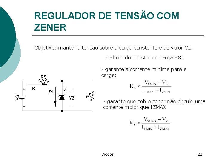 REGULADOR DE TENSÃO COM ZENER Objetivo: manter a tensão sobre a carga constante e
