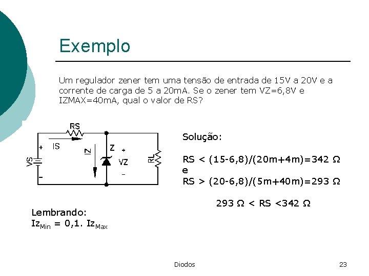 Exemplo Um regulador zener tem uma tensão de entrada de 15 V a 20