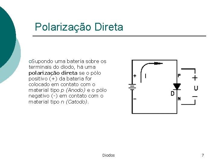 Polarização Direta ¡Supondo uma bateria sobre os terminais do diodo, há uma polarização direta