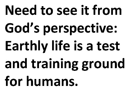 Need to see it from God's perspective: Earthly life is a test and training