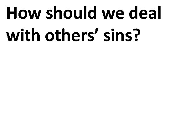 How should we deal with others' sins?