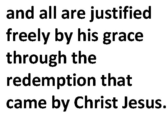 and all are justified freely by his grace through the redemption that came by