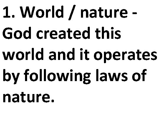 1. World / nature - God created this world and it operates by following