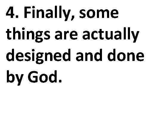 4. Finally, some things are actually designed and done by God.