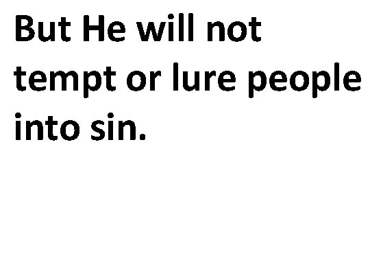 But He will not tempt or lure people into sin.