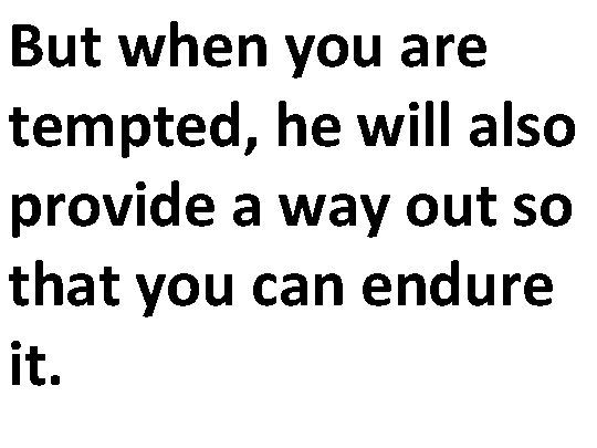 But when you are tempted, he will also provide a way out so that