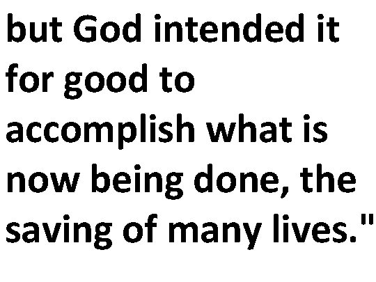 but God intended it for good to accomplish what is now being done, the
