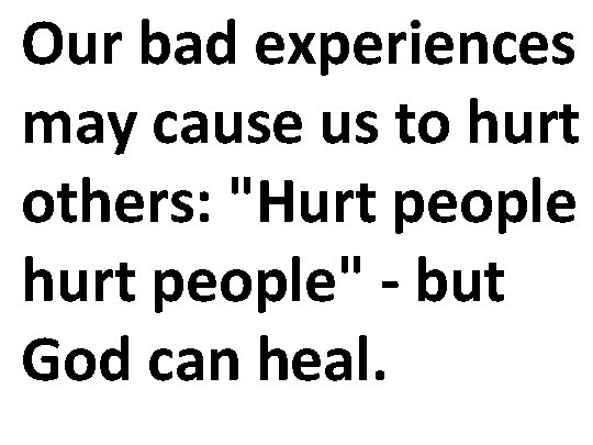 Our bad experiences may cause us to hurt others: