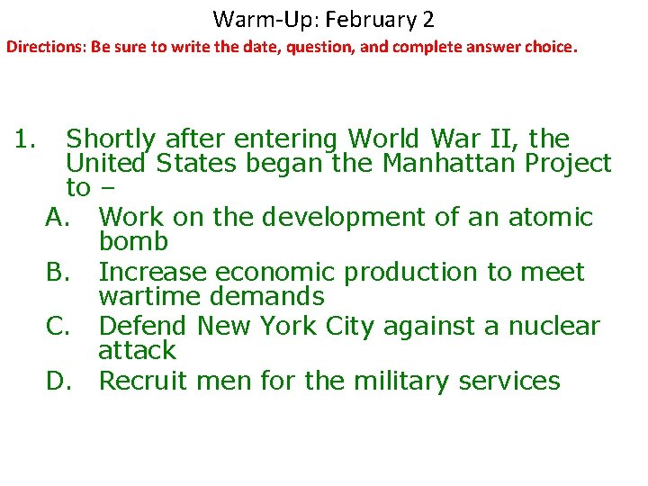 Warm-Up: February 2 Directions: Be sure to write the date, question, and complete answer
