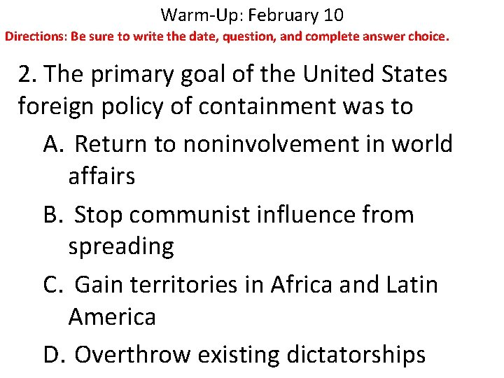 Warm-Up: February 10 Directions: Be sure to write the date, question, and complete answer
