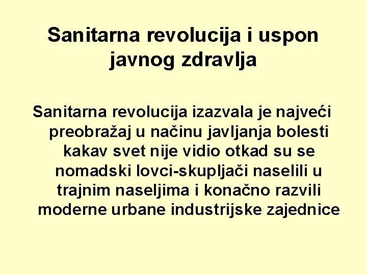Sanitarna revolucija i uspon javnog zdravlja Sanitarna revolucija izazvala je najveći preobražaj u načinu