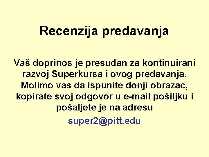 Recenzija predavanja Vaš doprinos je presudan za kontinuirani razvoj Superkursa i ovog predavanja. Molimo