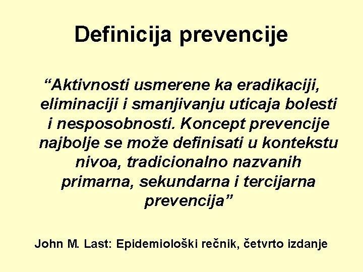 """Definicija prevencije """"Aktivnosti usmerene ka eradikaciji, eliminaciji i smanjivanju uticaja bolesti i nesposobnosti. Koncept"""