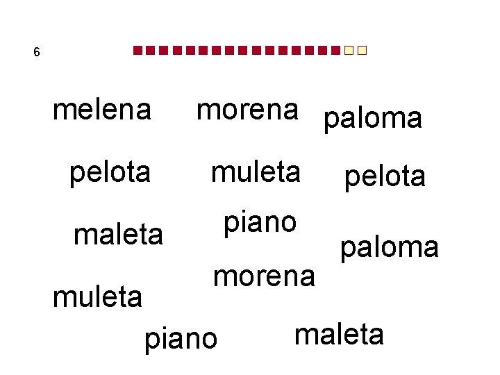 6 melena morena paloma pelota muleta maleta piano muleta morena piano pelota paloma maleta