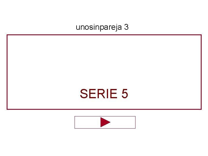 unosinpareja 3 SERIE 5