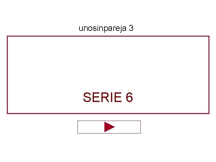unosinpareja 3 SERIE 6