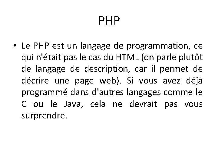 PHP • Le PHP est un langage de programmation, ce qui n'était pas le