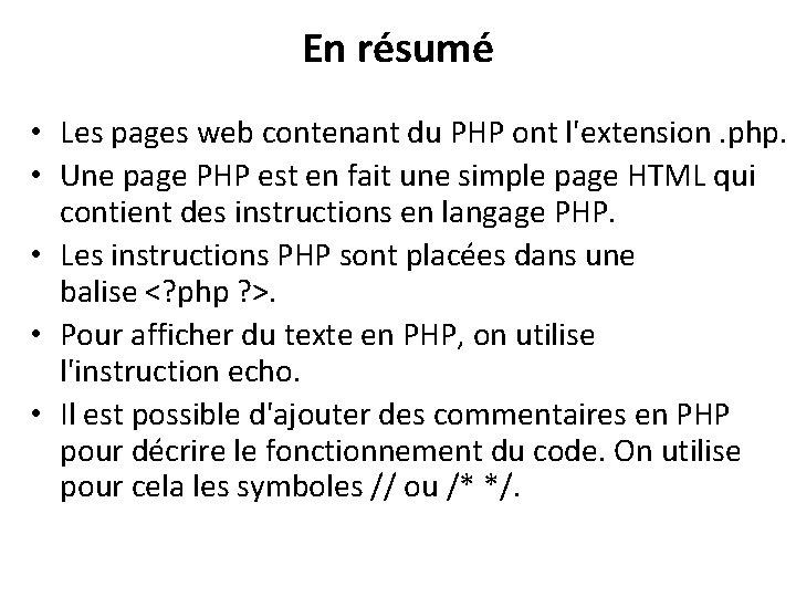 En résumé • Les pages web contenant du PHP ont l'extension. php. • Une