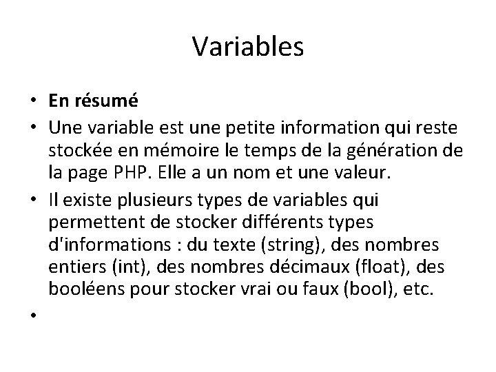Variables • En résumé • Une variable est une petite information qui reste stockée