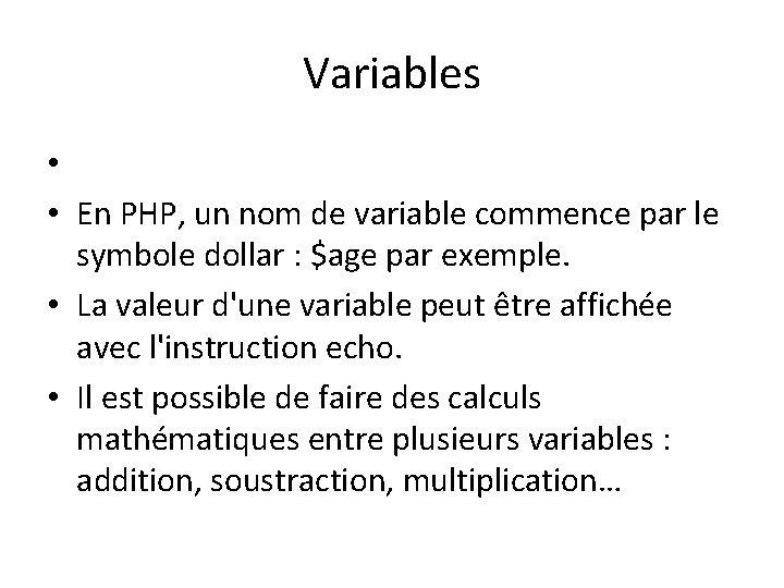 Variables • • En PHP, un nom de variable commence par le symbole dollar