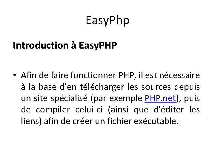 Easy. Php Introduction à Easy. PHP • Afin de faire fonctionner PHP, il est